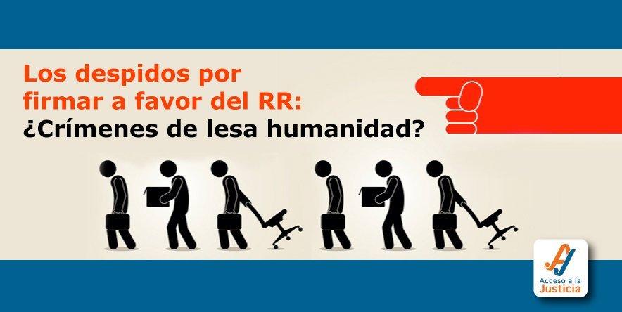 Los despidos por firmar a favor del RR: ¿crímenes de lesa humanidad?