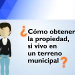 ¿Cómo obtengo la propiedad si vivo en un terreno municipal?