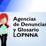 Agencias de denuncias y glosario LOPNNA