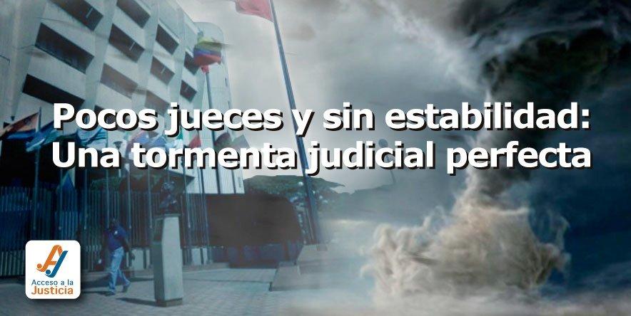 Pocos jueces y sin estabilidad: una tormenta judicial perfecta