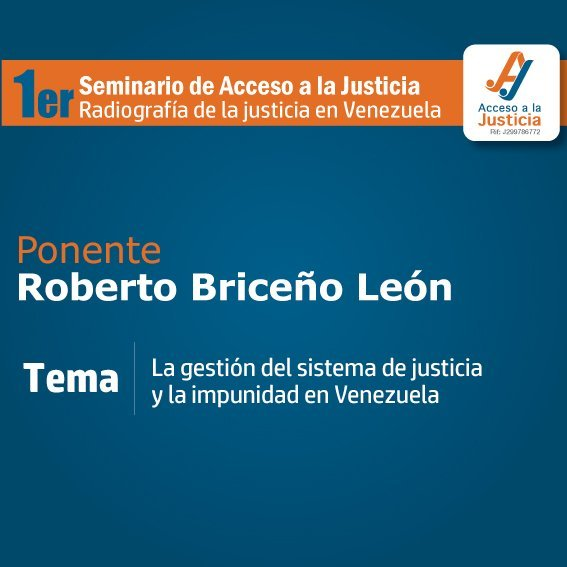 """""""La Gestión del Sistema de Justicia y la impunidad en Venezuela"""", por Roberto Briceño León"""