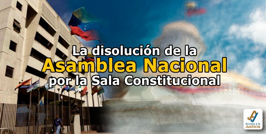 La disolución de la Asamblea Nacional por la Sala Constitucional