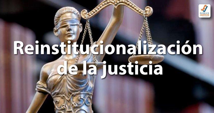 Reinstitucionalización de la justicia