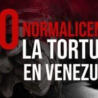 No normalicemos la tortura en Venezuela