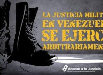 La justicia militar en Venezuela se ejerce arbitrariamente