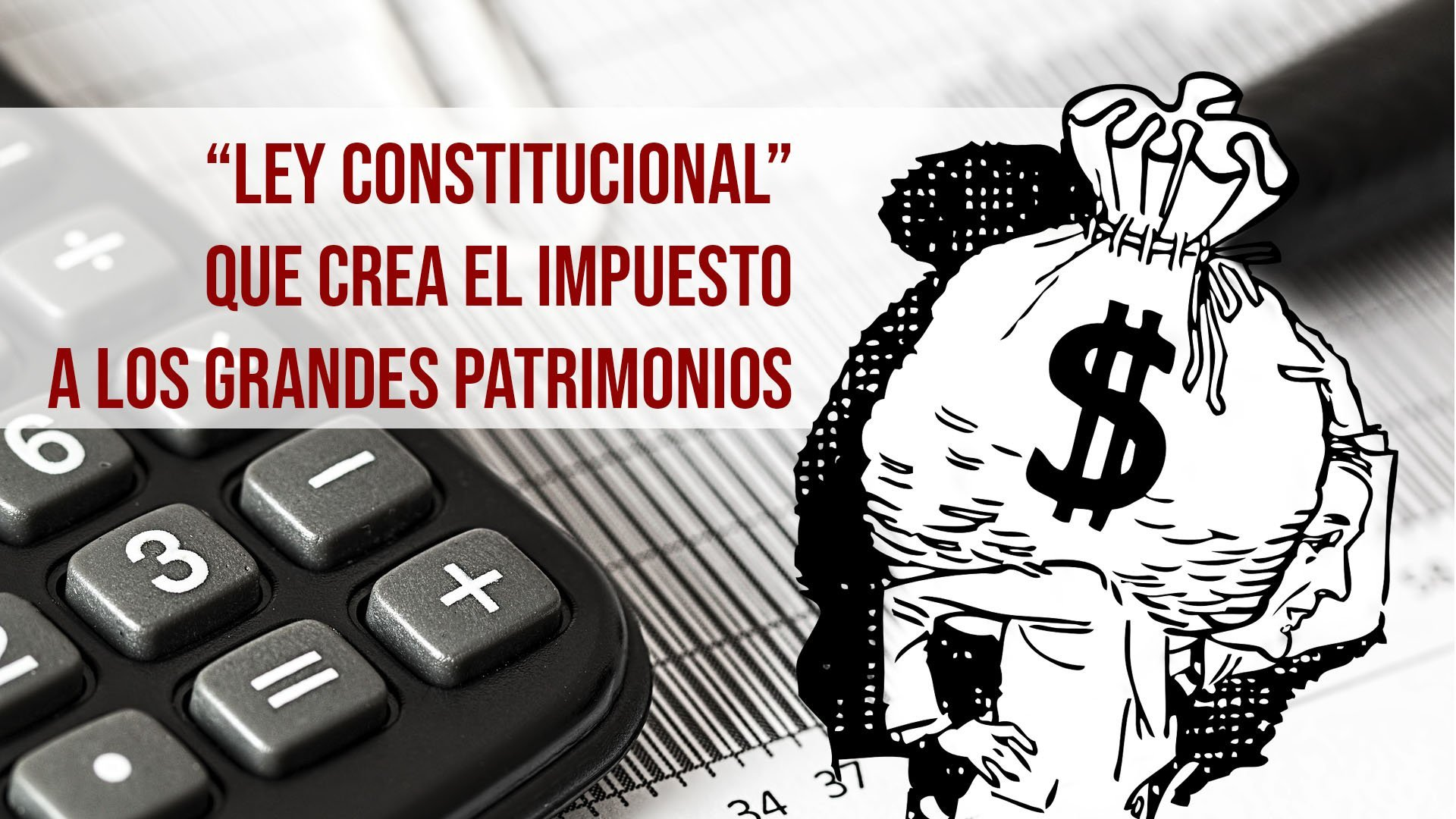 """""""Ley constitucional"""" que crea el Impuesto a los Grandes Patrimonios: antes y después"""