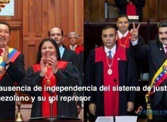 La ausencia de independencia del sistema de justicia venezolano y su rol represor