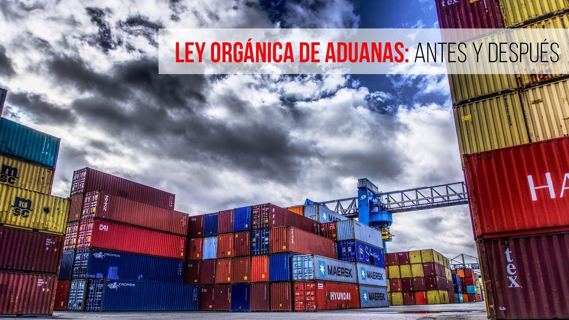 Ley Orgánica de Aduanas: antes y después