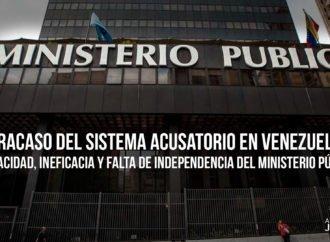 El fracaso del sistema acusatorio en Venezuela.  La opacidad, ineficacia y falta de independencia del Ministerio Público