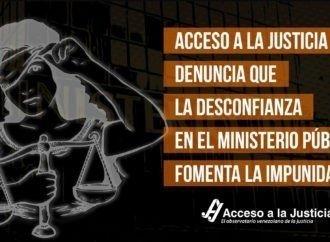 Acceso a la Justicia denuncia que la desconfianza en el Ministerio Público fomenta la impunidad