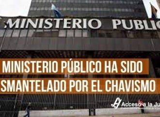 El Ministerio Público ha sido desmantelado por el chavismo
