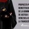 Propuesta para la reinstitucionalización de la administración de justicia en Venezuela en un contexto de transición