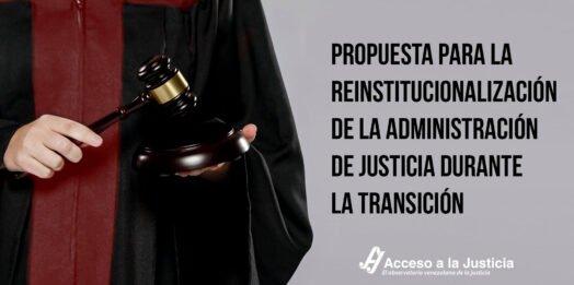 Propuesta para la reinstitucionalización de la administración de justicia durante la transición