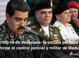 COVID-19 en Venezuela: la excusa perfecta para reforzar el control policial y militar de Maduro