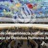 La falta de independencia judicial alarma al Consejo de Derechos Humanos de la ONU