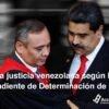 Rol de la justicia venezolana según la Misión Internacional Independiente de Determinación de Hechos